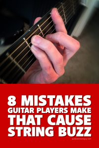 8 Mistakes Guitar Players Make That Cause String Buzz