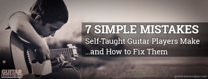 7 Simple Mistakes Self-Taught Guitarists Make - and How to Fix Them