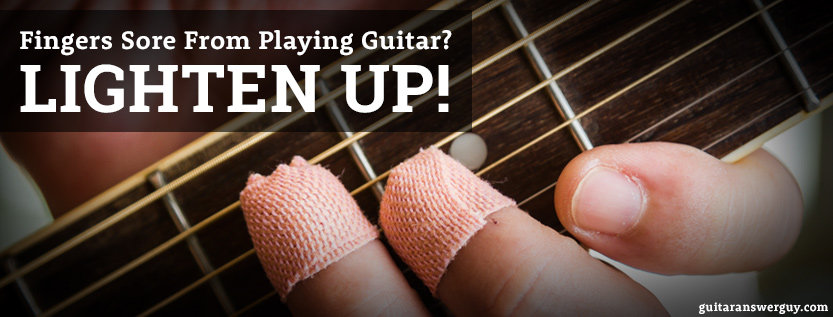 Got Sore Fingers From Playing Guitar? Don't Give Up. Lighten Up!