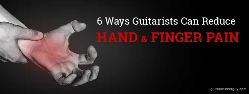 6 Ways Guitarists Can Reduce Hand and Finger Pain
