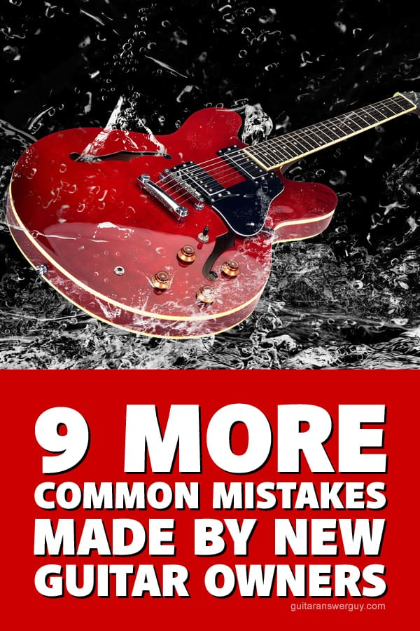 9 More Common Mistakes Made by New Guitar Owners