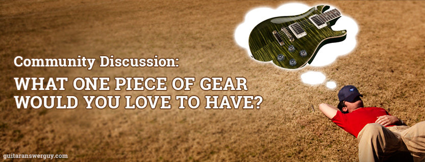What One Piece of Gear Would You Love to Have?