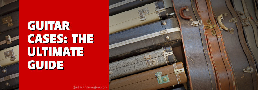 Guitar Cases: The Ultimate Guide