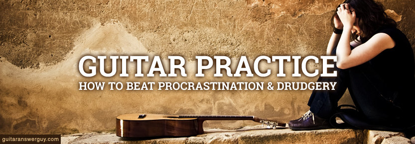 Guitar Practice - How to Beat Procrastination and Drudgery