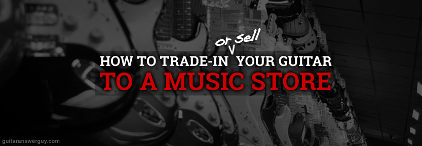 How to trade-in or sell your guitar to a music store