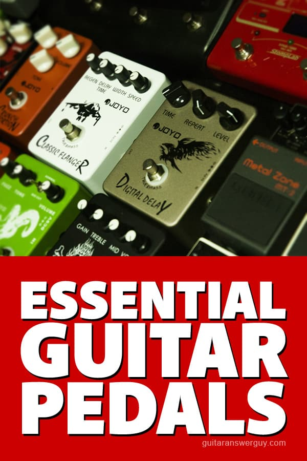 Essential Guitar Pedals Every Guitarist Should Have