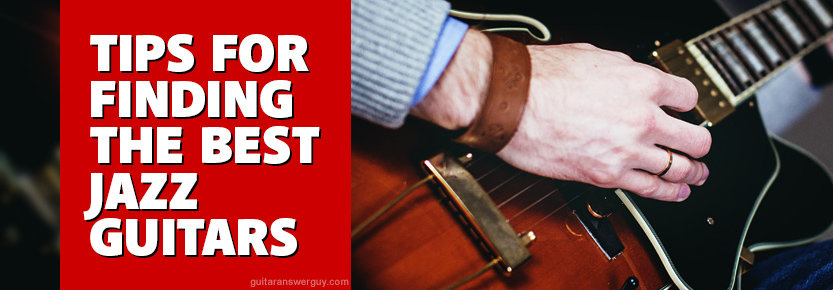 Tips for Finding the Best Jazz Guitars