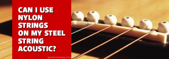 "A reader asked ""Can I use nylon strings on my steel string acoustic guitar?"""