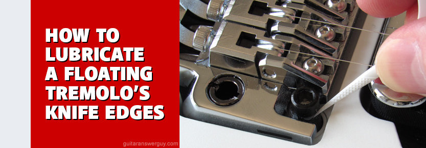 How to Lubricate a Floating Tremolo's Knife Edges for Better Tuning Stability
