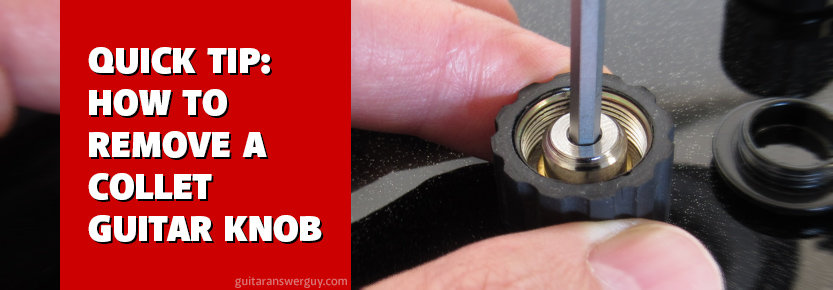 Quick Tip: How to Remove a Collet Guitar Knob