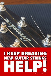 I keep breaking new guitar strings. Help!