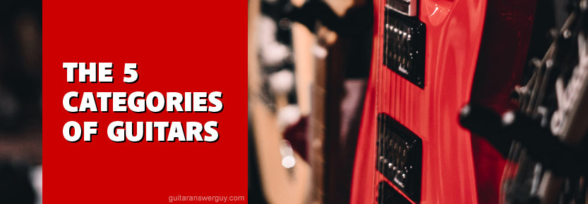 The 5 Categories of Guitars